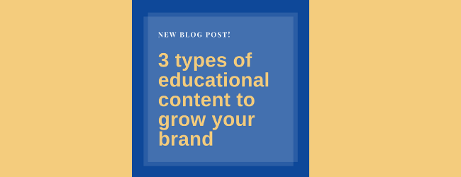 3 Types Of Educational Content To Grow Your Brand